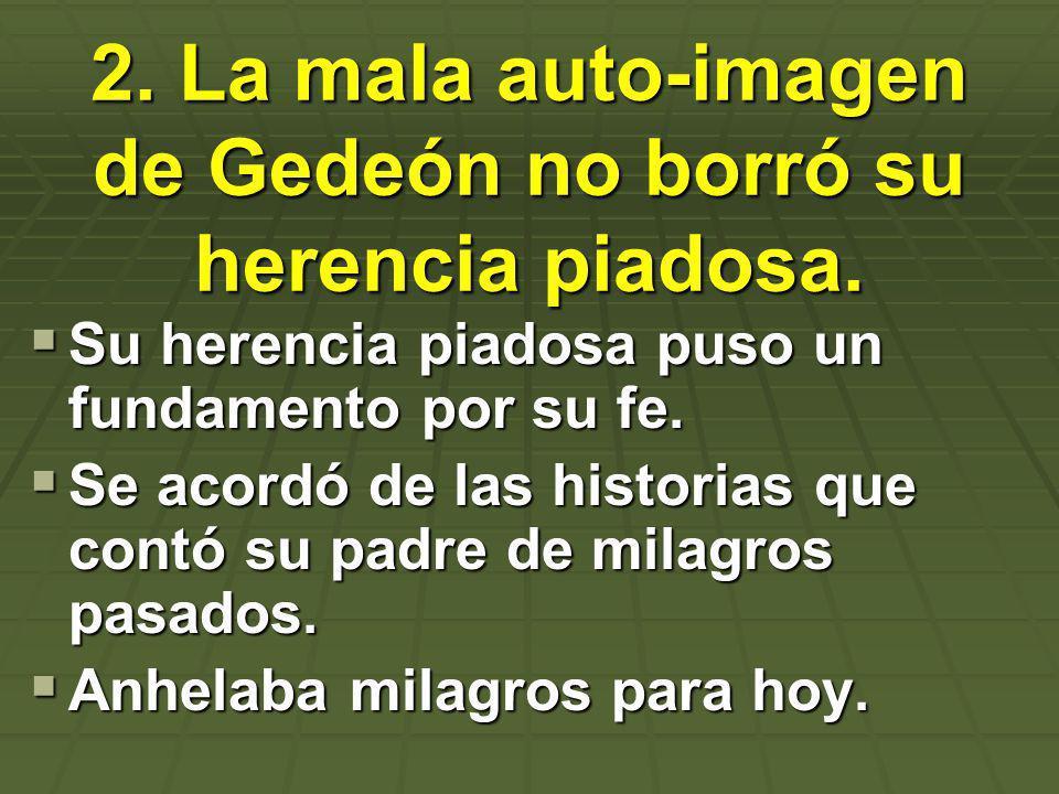 2. La mala auto-imagen de Gedeón no borró su herencia piadosa.