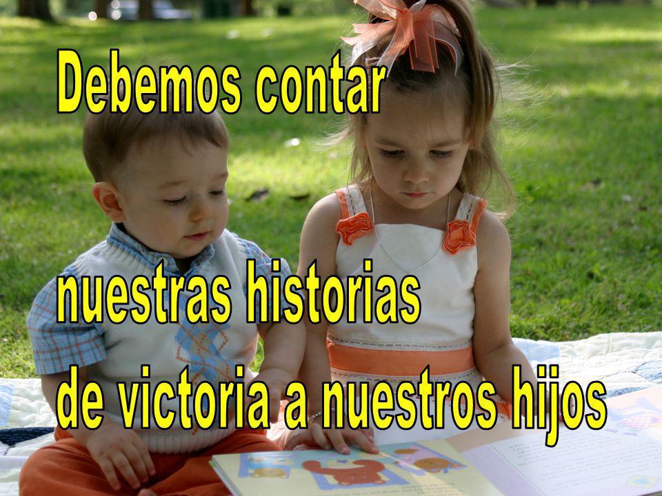 Debemos contar nuestras historias de victoria a nuestros hijos