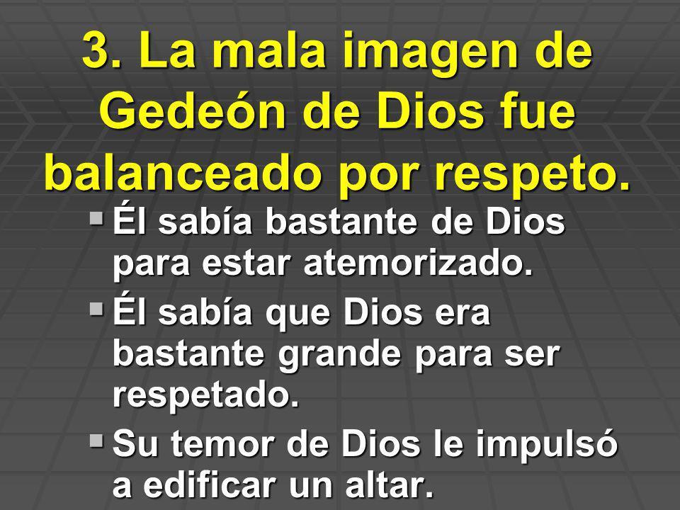 3. La mala imagen de Gedeón de Dios fue balanceado por respeto.