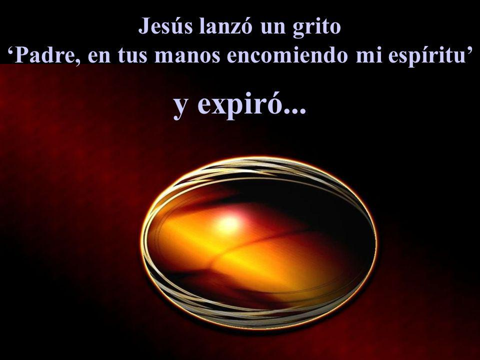 'Padre, en tus manos encomiendo mi espíritu'