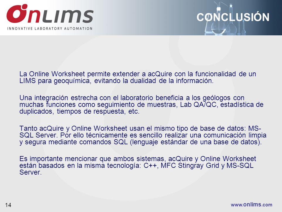 CONCLUSIÓN La Online Worksheet permite extender a acQuire con la funcionalidad de un LIMS para geoquímica, evitando la dualidad de la información.