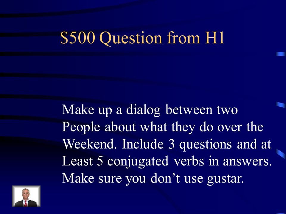 $500 Question from H1 Make up a dialog between two