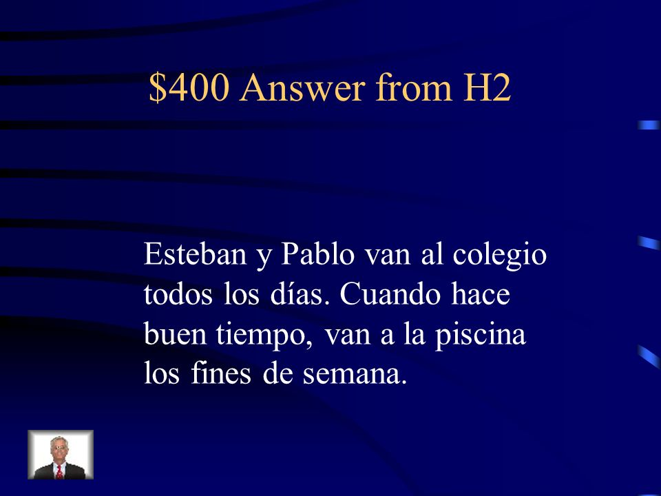 $400 Answer from H2 Esteban y Pablo van al colegio