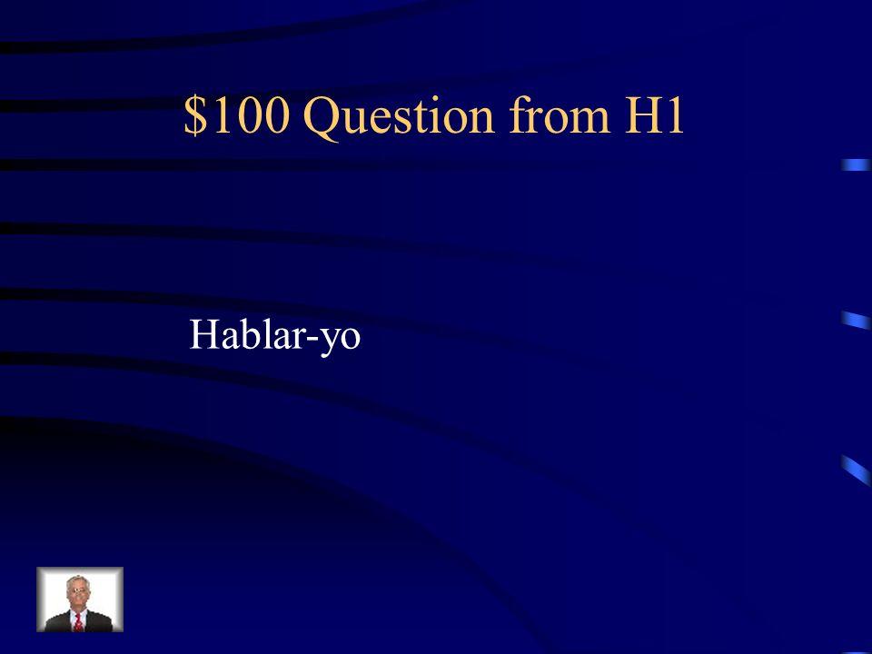$100 Question from H1 Hablar-yo