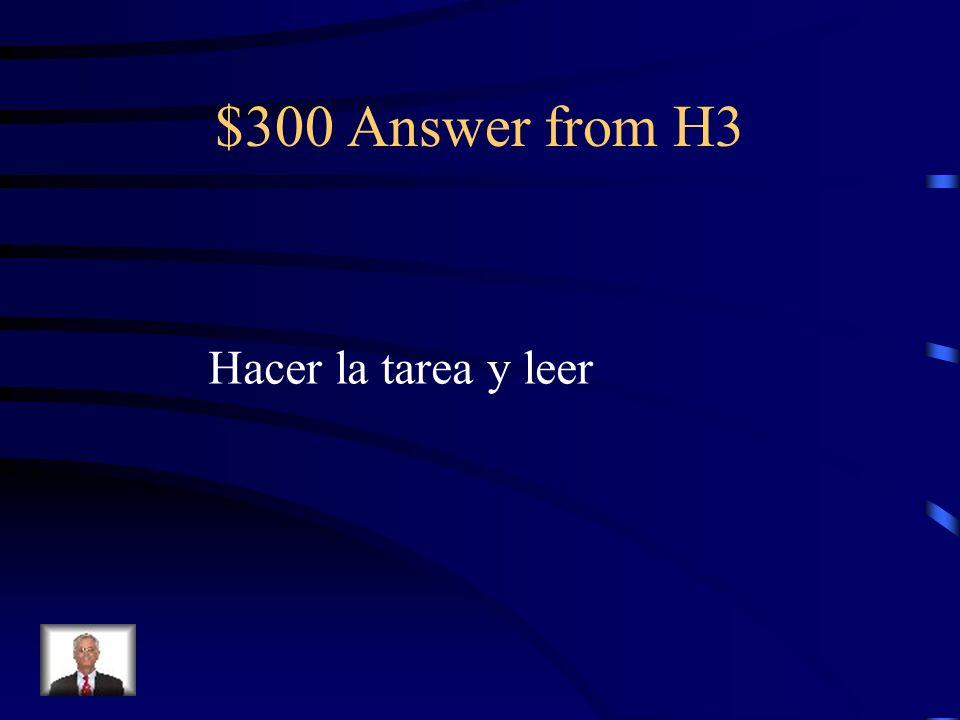 $300 Answer from H3 Hacer la tarea y leer
