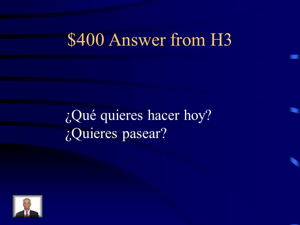 $400 Answer from H3 ¿Qué quieres hacer hoy ¿Quieres pasear