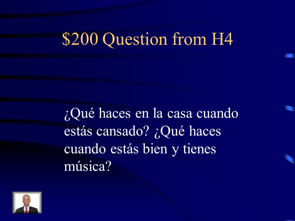 $200 Question from H4 ¿Qué haces en la casa cuando