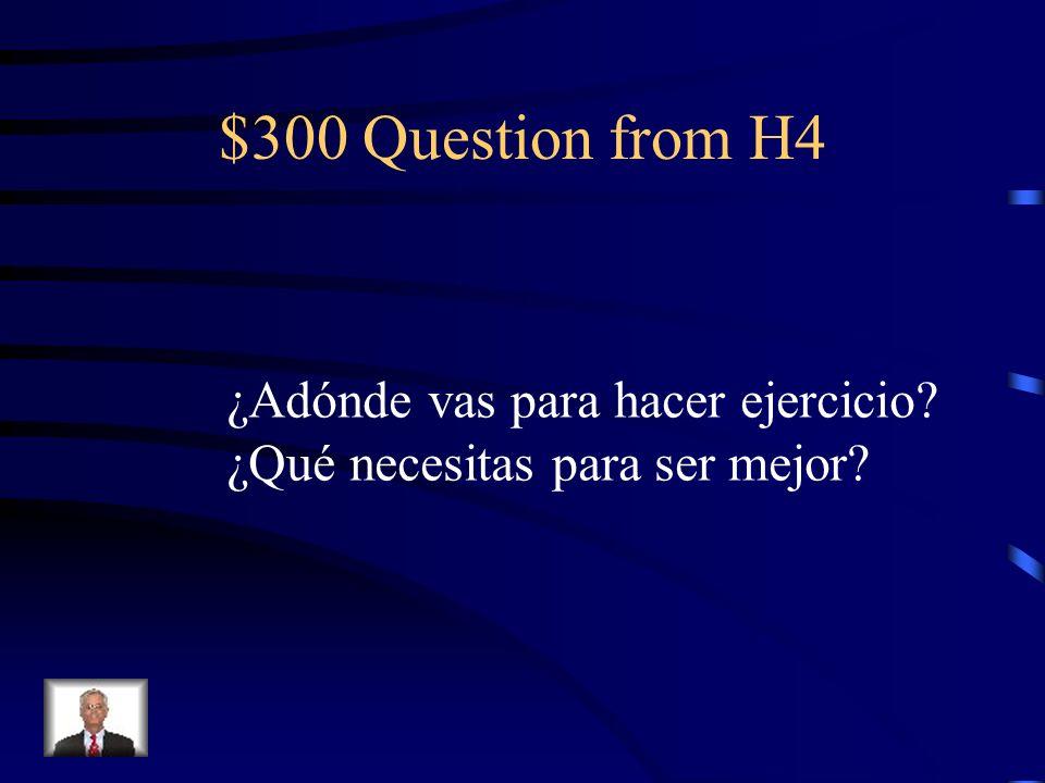$300 Question from H4 ¿Adónde vas para hacer ejercicio