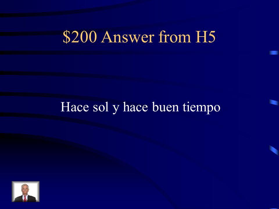 $200 Answer from H5 Hace sol y hace buen tiempo