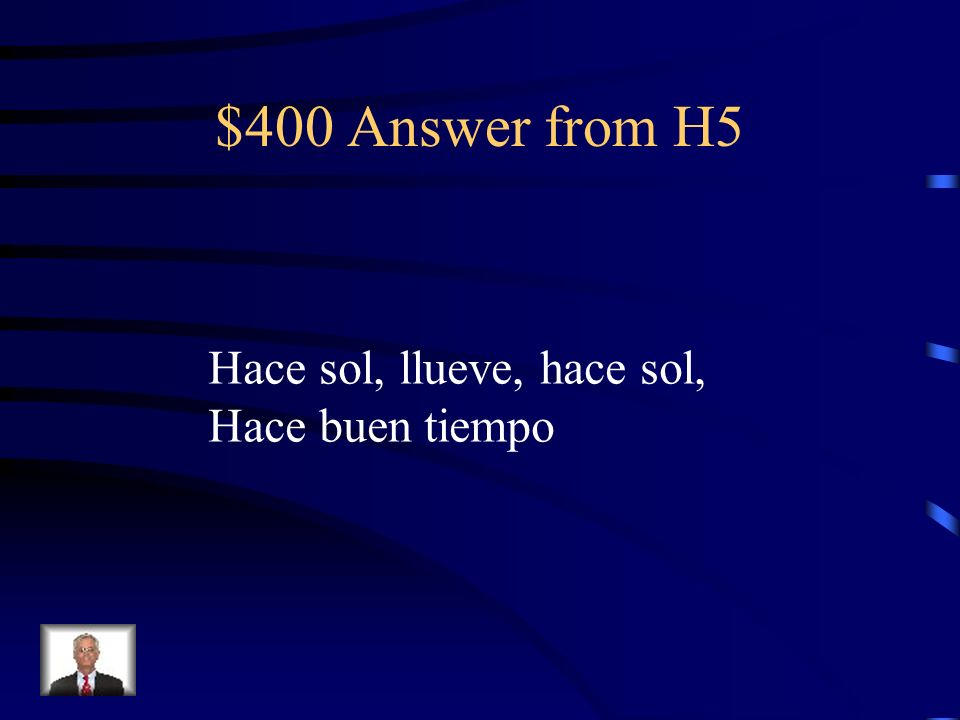 $400 Answer from H5 Hace sol, llueve, hace sol, Hace buen tiempo