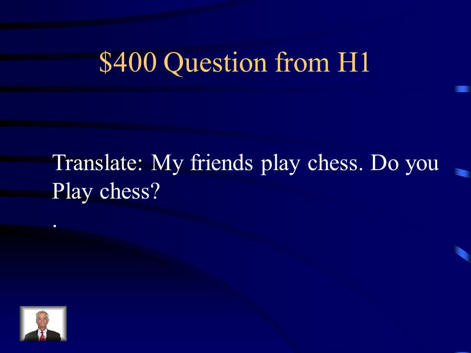 $400 Question from H1 Translate: My friends play chess. Do you