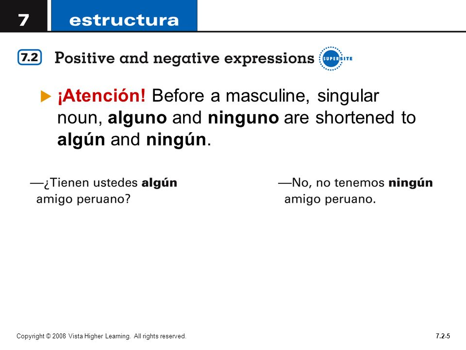 ¡Atención! Before a masculine, singular noun, alguno and ninguno are shortened to algún and ningún.