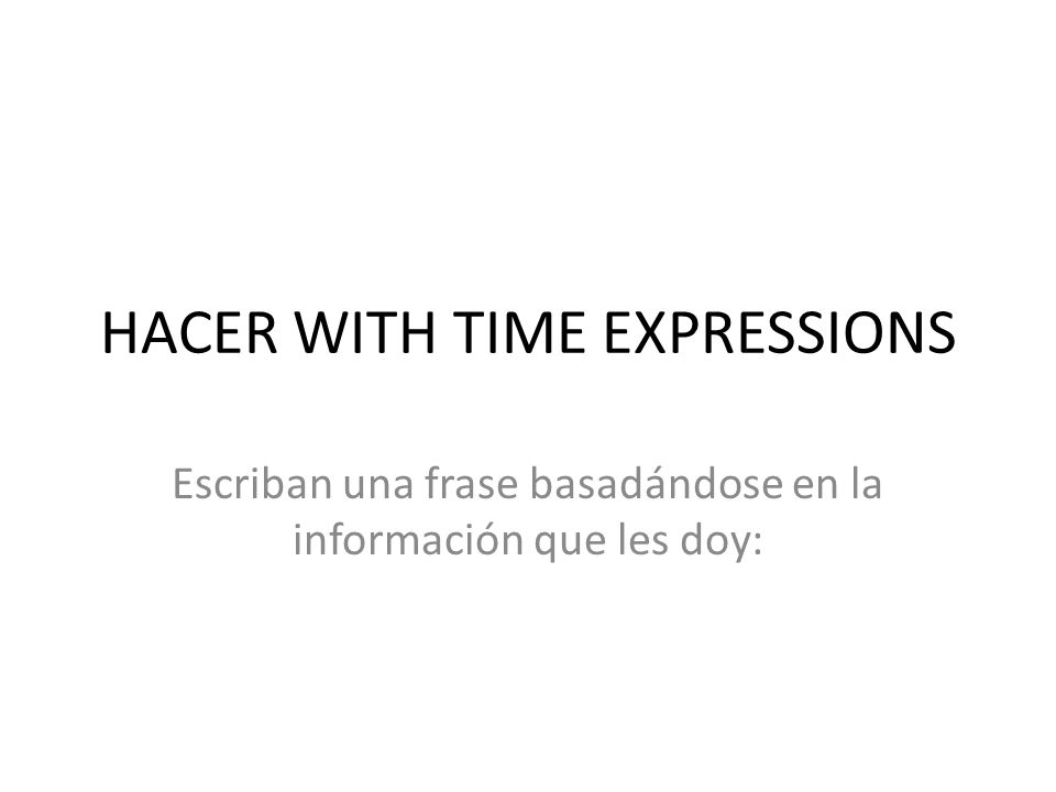 HACER WITH TIME EXPRESSIONS