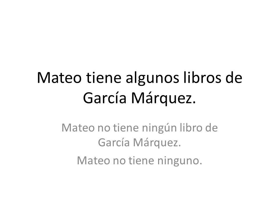 Mateo tiene algunos libros de García Márquez.