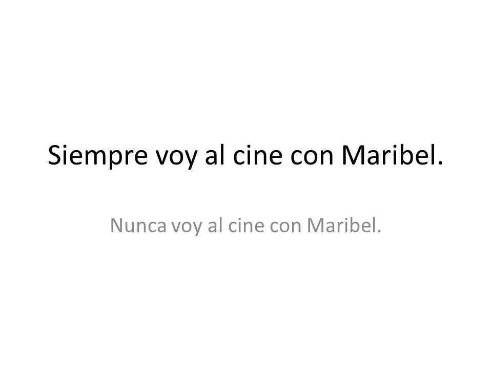 Siempre voy al cine con Maribel.