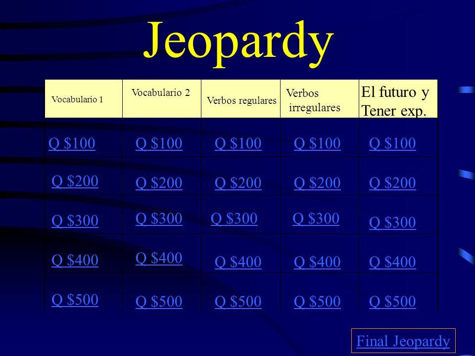 Jeopardy El futuro y Tener exp. Q $100 Q $100 Q $100 Q $100 Q $100