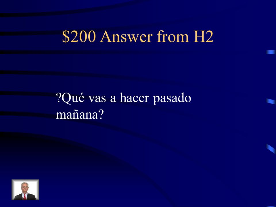$200 Answer from H2 Qué vas a hacer pasado mañana