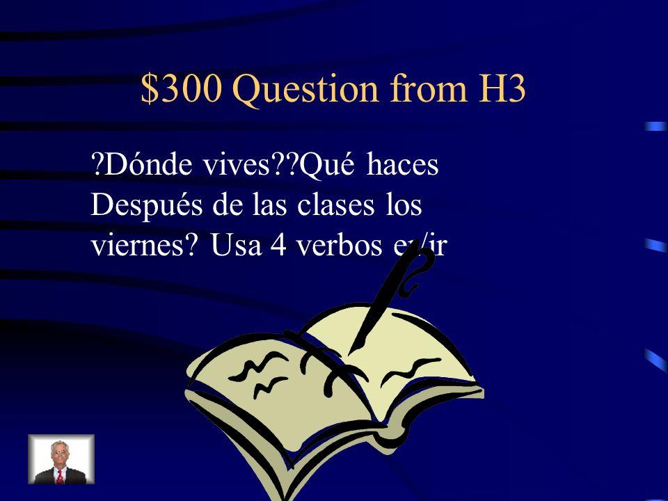 $300 Question from H3 Dónde vives Qué haces