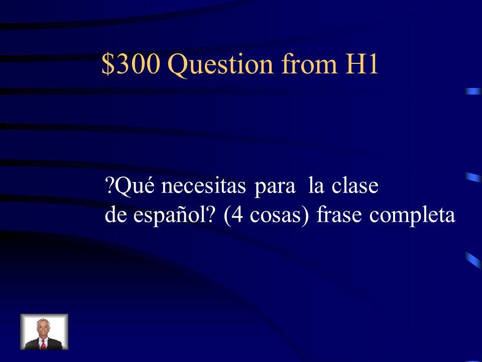 $300 Question from H1 Qué necesitas para la clase