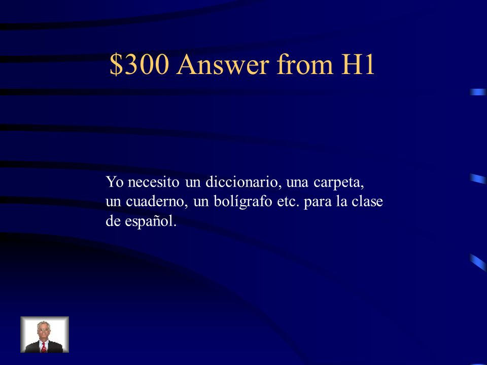 $300 Answer from H1 Yo necesito un diccionario, una carpeta,