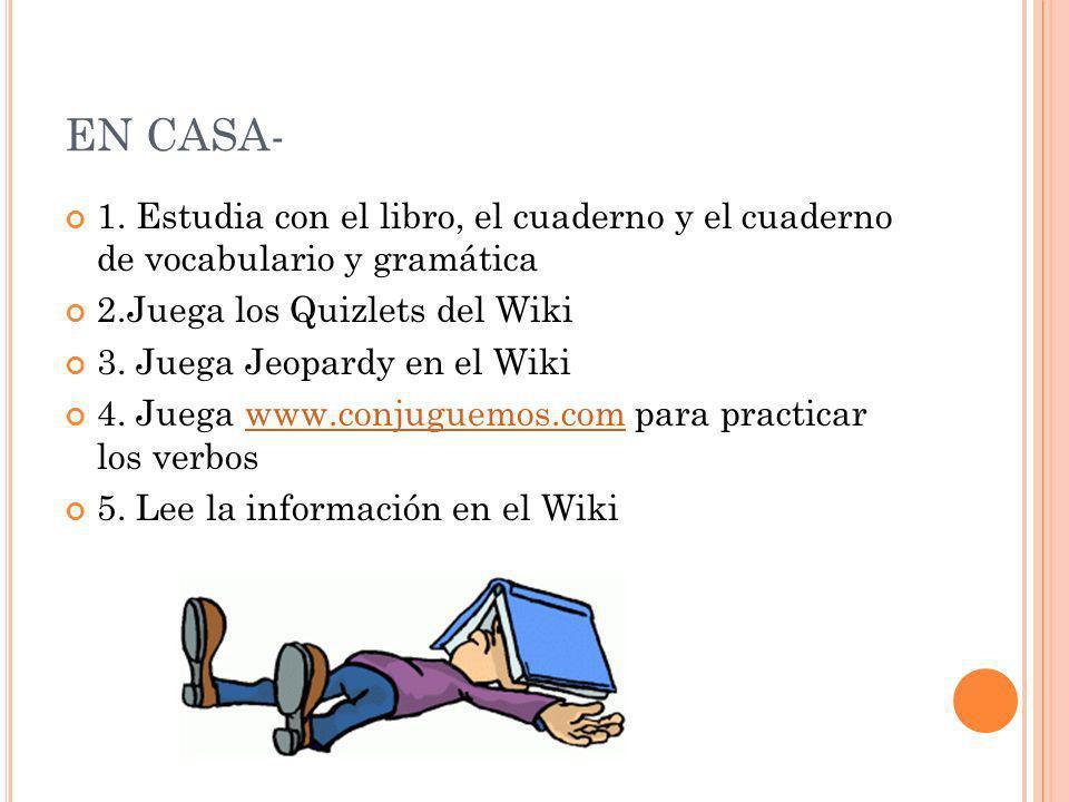 EN CASA- 1. Estudia con el libro, el cuaderno y el cuaderno de vocabulario y gramática. 2.Juega los Quizlets del Wiki.