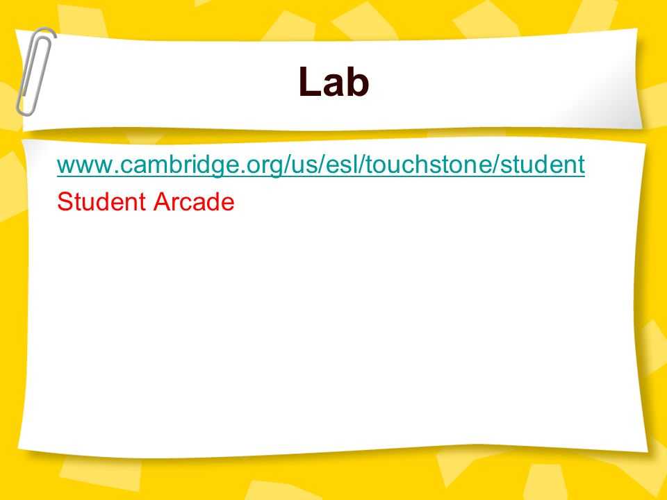 Lab www.cambridge.org/us/esl/touchstone/student Student Arcade