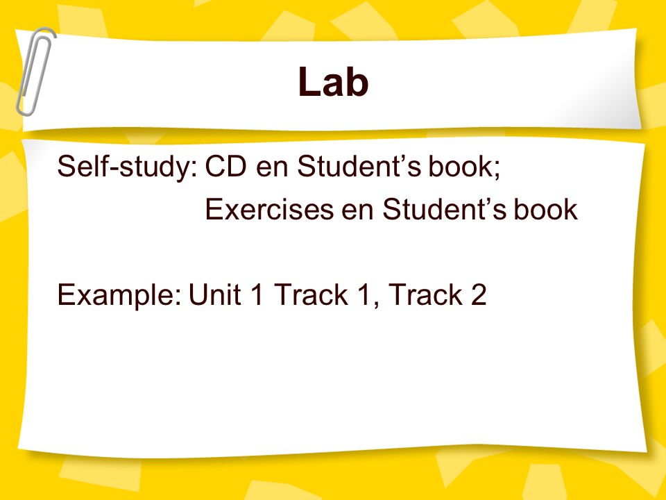 Lab Self-study: CD en Student's book; Exercises en Student's book Example: Unit 1 Track 1, Track 2