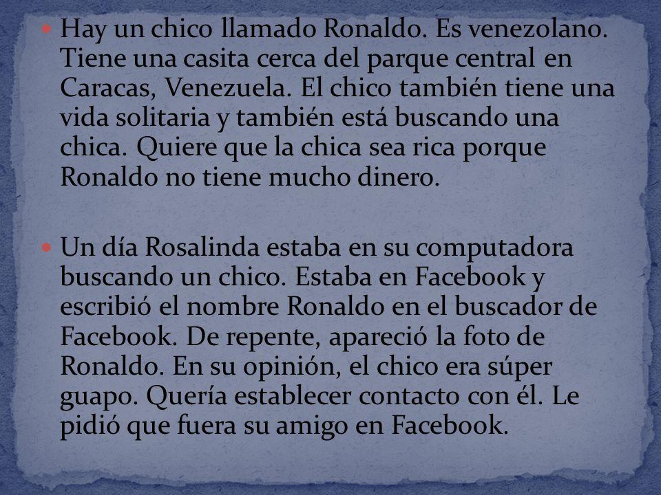 Hay un chico llamado Ronaldo. Es venezolano