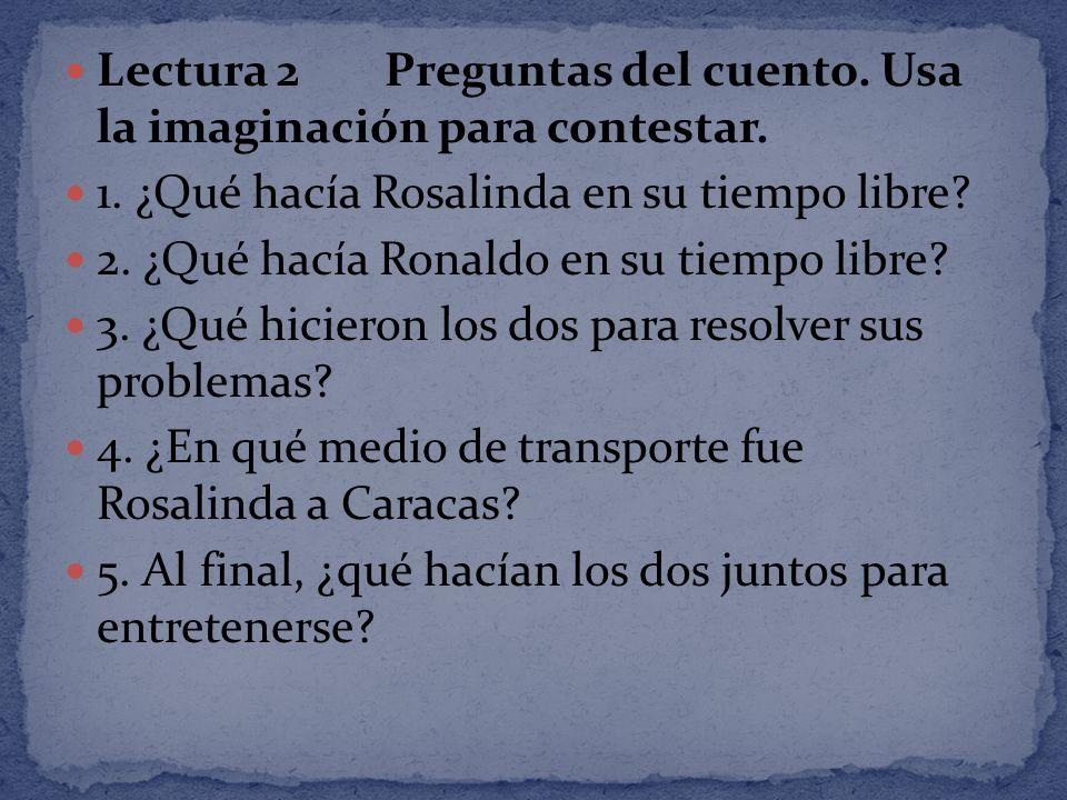 Lectura 2 Preguntas del cuento. Usa la imaginación para contestar.