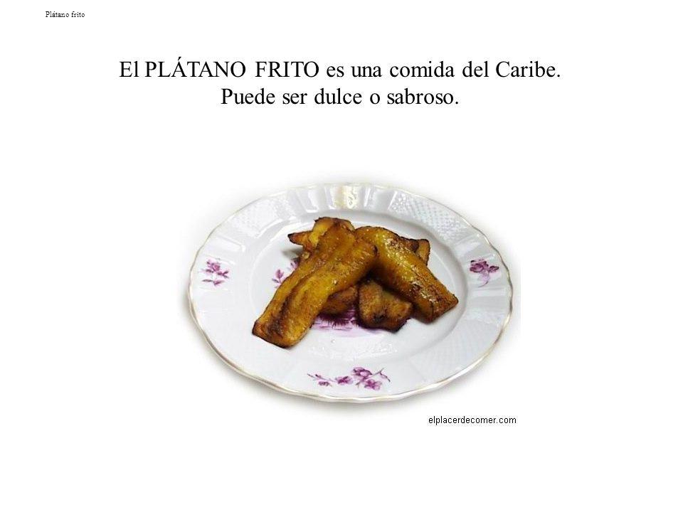 El PLÁTANO FRITO es una comida del Caribe. Puede ser dulce o sabroso.