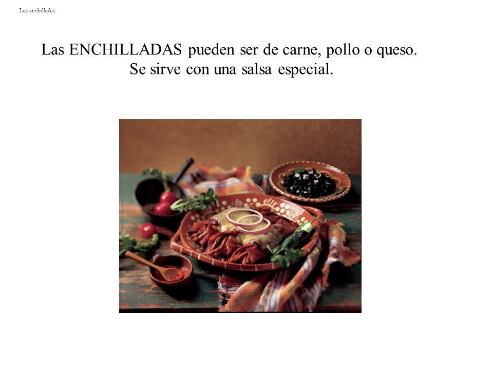 Las ENCHILLADAS pueden ser de carne, pollo o queso.