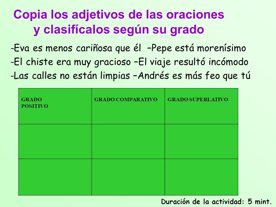 Copia los adjetivos de las oraciones y clasifícalos según su grado