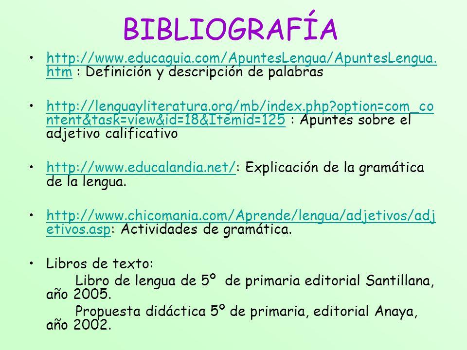 BIBLIOGRAFÍA http://www.educaguia.com/ApuntesLengua/ApuntesLengua.htm : Definición y descripción de palabras.