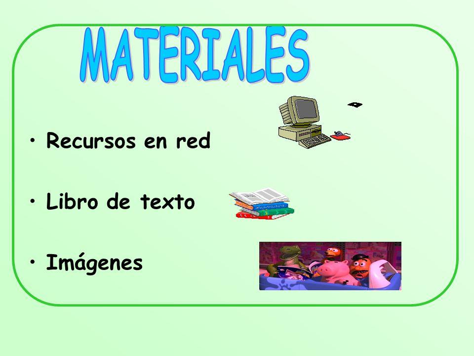 MATERIALES Recursos en red Libro de texto Imágenes