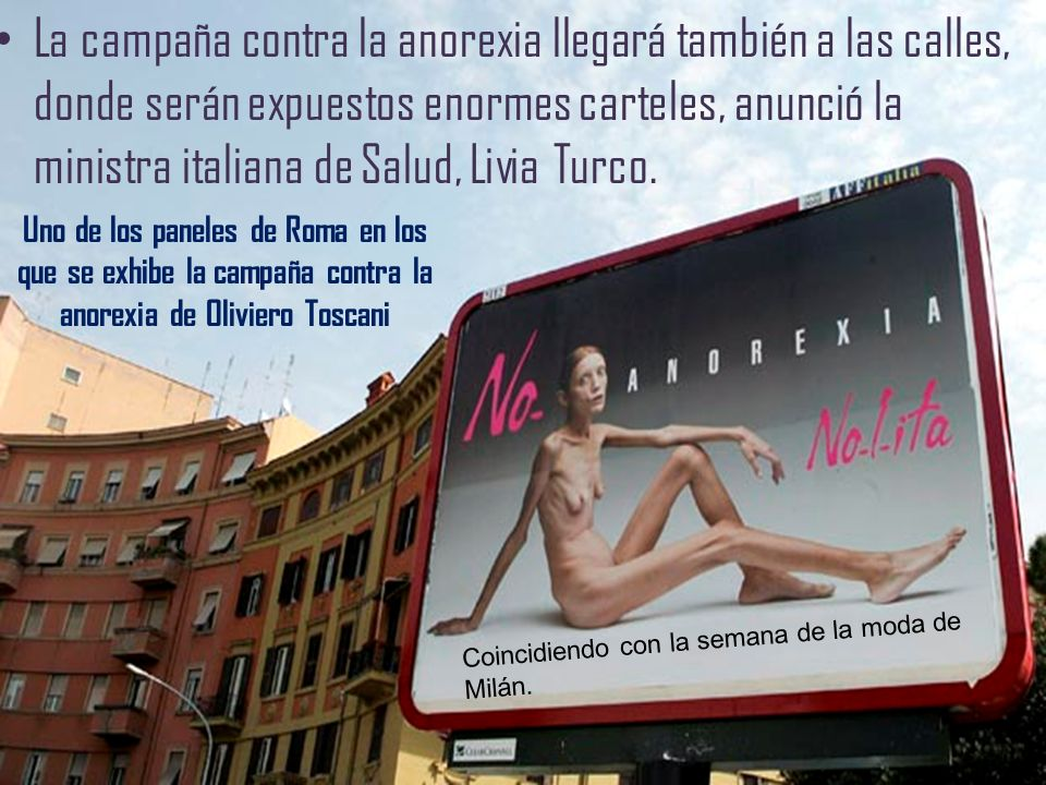La campaña contra la anorexia llegará también a las calles, donde serán expuestos enormes carteles, anunció la ministra italiana de Salud, Livia Turco.