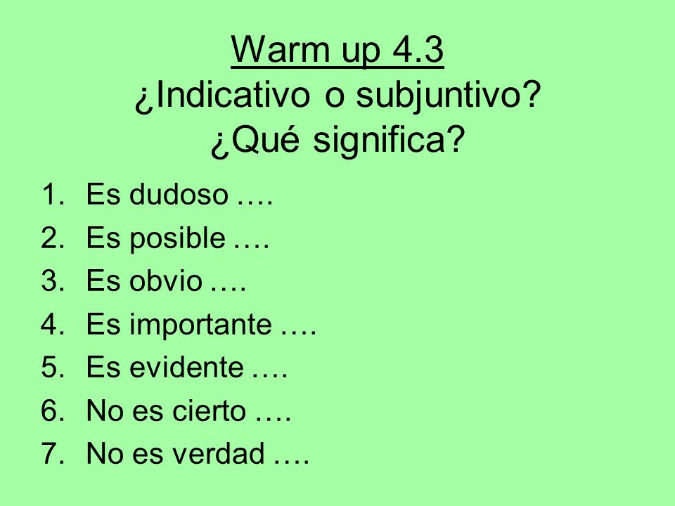 Warm up 4.3 ¿Indicativo o subjuntivo ¿Qué significa