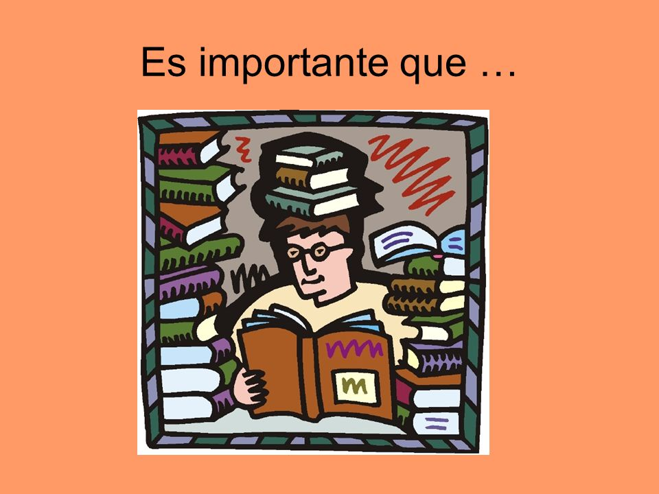 Es importante que …