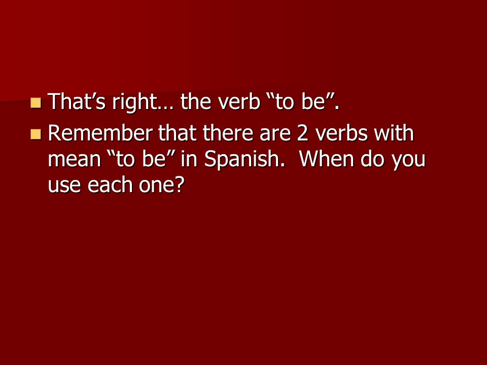 That's right… the verb to be .