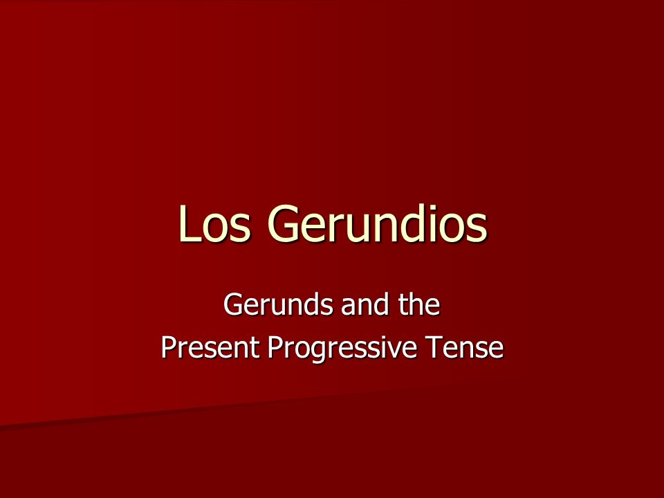 Gerunds and the Present Progressive Tense