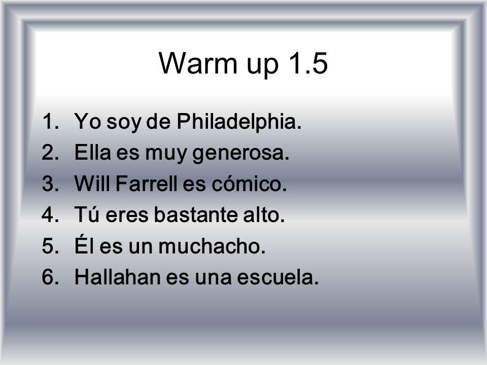 Warm up 1.5 Yo soy de Philadelphia. Ella es muy generosa.