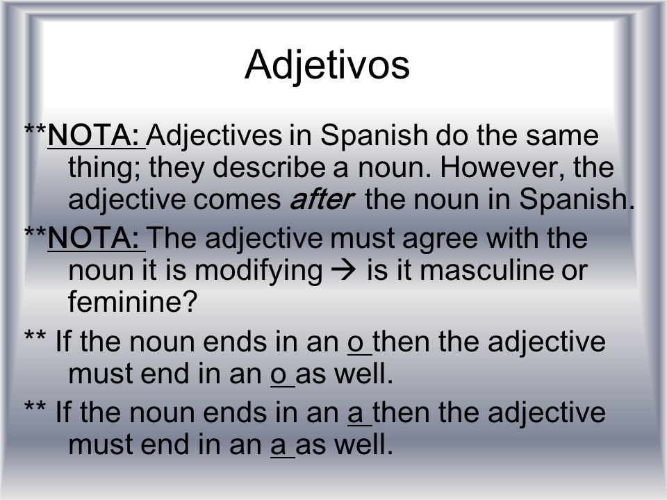 Adjetivos**NOTA: Adjectives in Spanish do the same thing; they describe a noun. However, the adjective comes after the noun in Spanish.