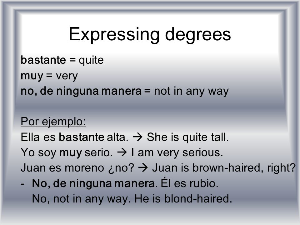Expressing degrees bastante = quite muy = very