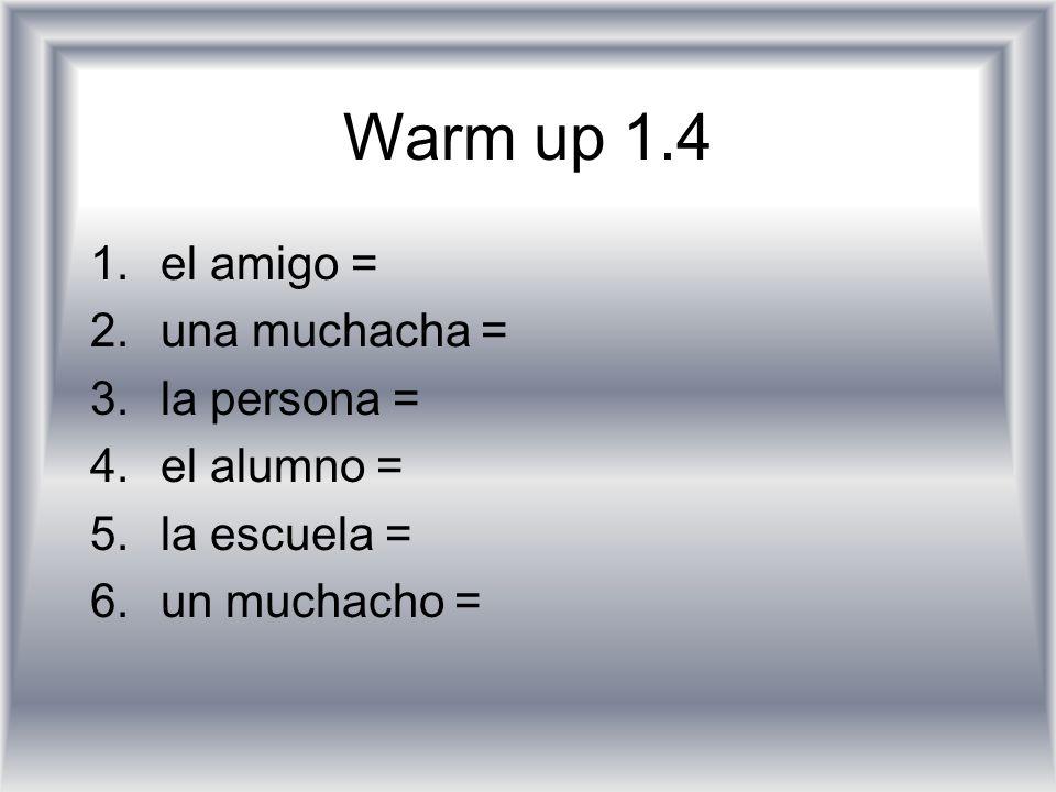 Warm up 1.4 el amigo = una muchacha = la persona = el alumno =
