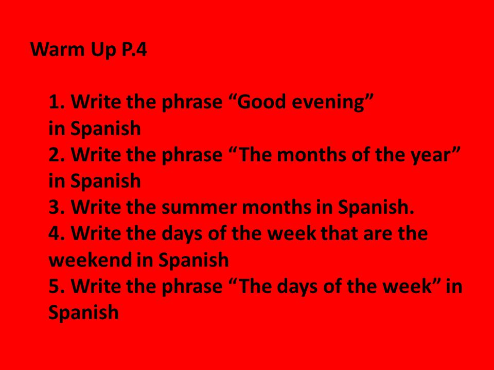 Warm Up P. 4 1. Write the phrase Good evening in Spanish 2
