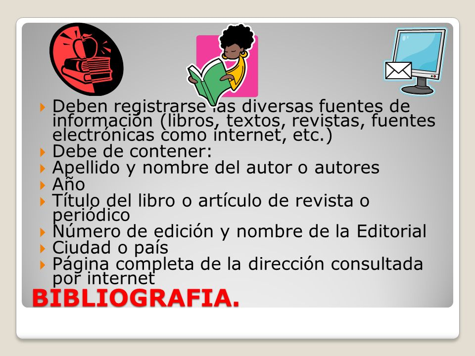 Deben registrarse las diversas fuentes de información (libros, textos, revistas, fuentes electrónicas como internet, etc.)