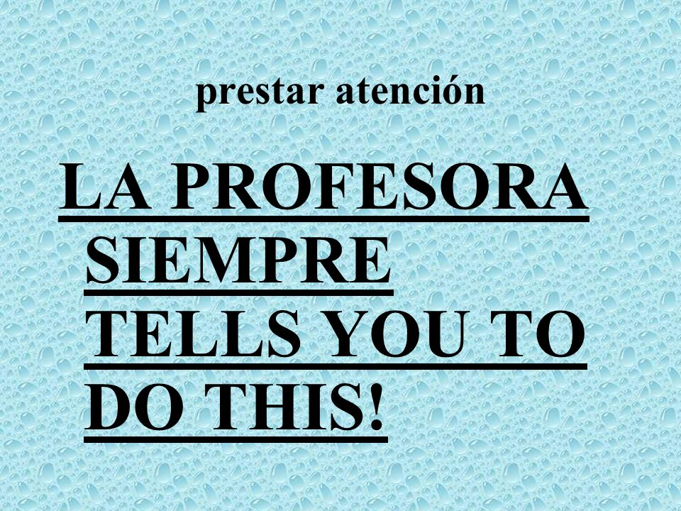 LA PROFESORA SIEMPRE TELLS YOU TO DO THIS!