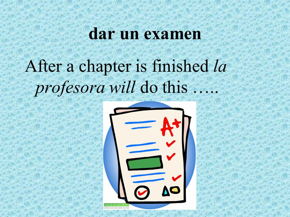 dar un examen After a chapter is finished la profesora will do this …..