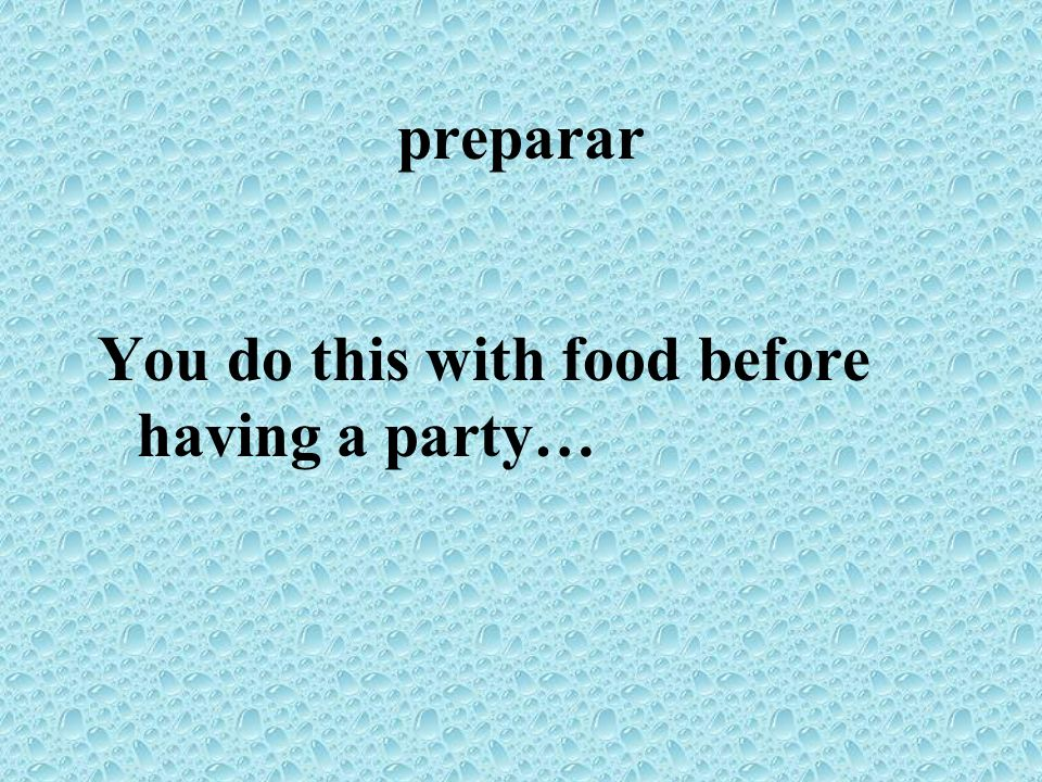 preparar You do this with food before having a party…