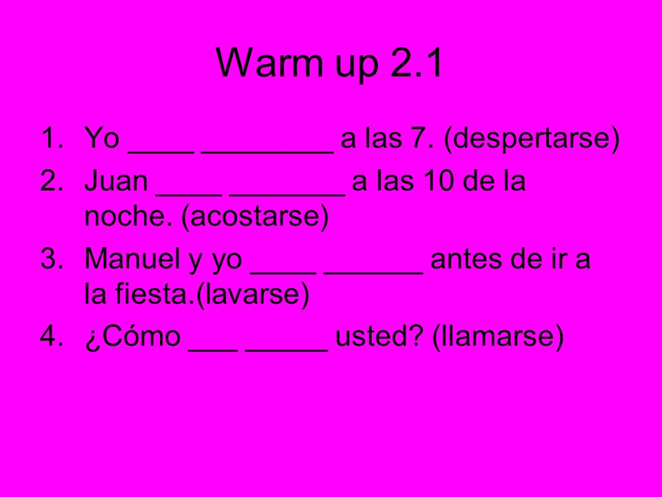 Warm up 2.1 Yo ____ ________ a las 7. (despertarse)