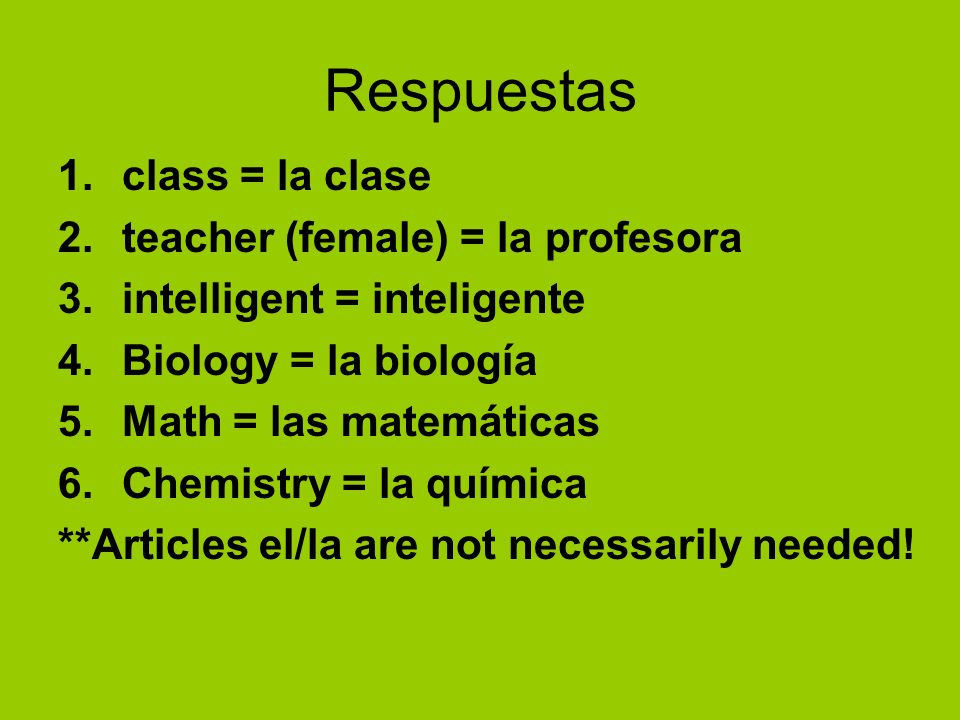 Respuestas class = la clase teacher (female) = la profesora